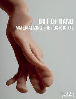 Out of Hand - Materializing the Postdigital