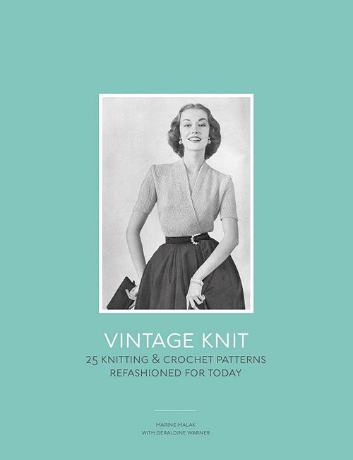 Vintage Knit - 25 Knitting and Crochet Patterns Refashioned for Today