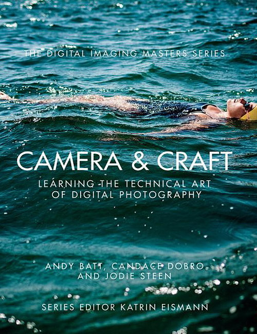 Camera and Craft - Learning the Technical Art of Digital Photography