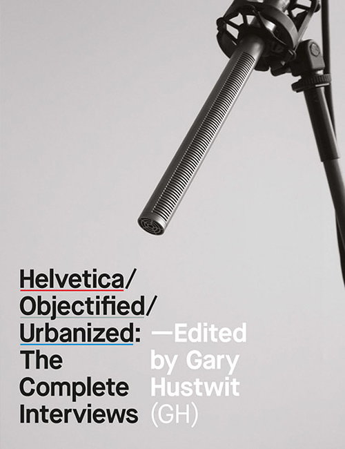 Helvetica, Objectified, Urbanized - The Complete Interviews