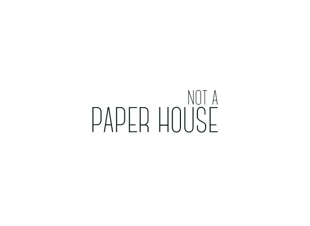 Not A Paper House