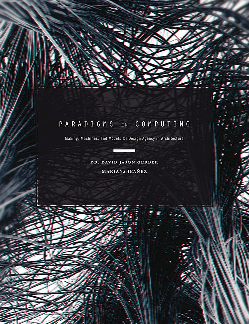 Paradigms in Computing - Making, Machines, and Models for Design Agency in Architecture