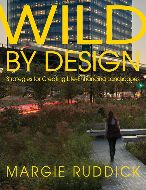 Wild By Design - Strategies for Creating Life-Enhancing Landscapes