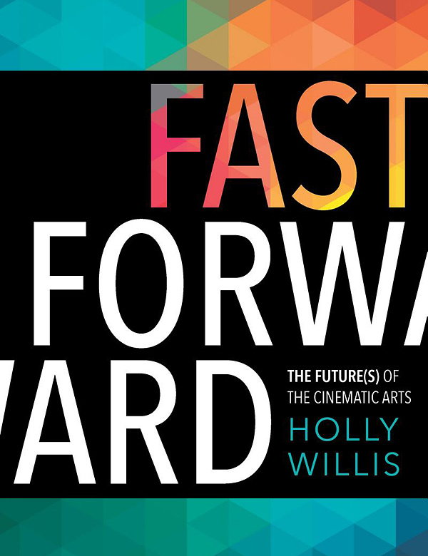 Fast Forward - The Future(s) of the Cinematic Arts