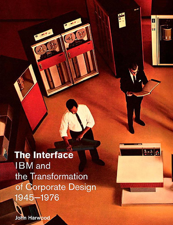 The Interface - IBM and the Transformation of Corporate Design, 1945-1976