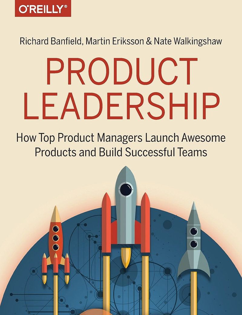 Product Leadership - How Top Product Managers Launch Awesome Products and Build Successful Teams