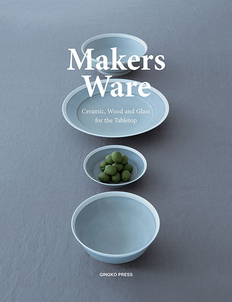 Makers Ware - Ceramic, Wood and Glass for the Tabletop