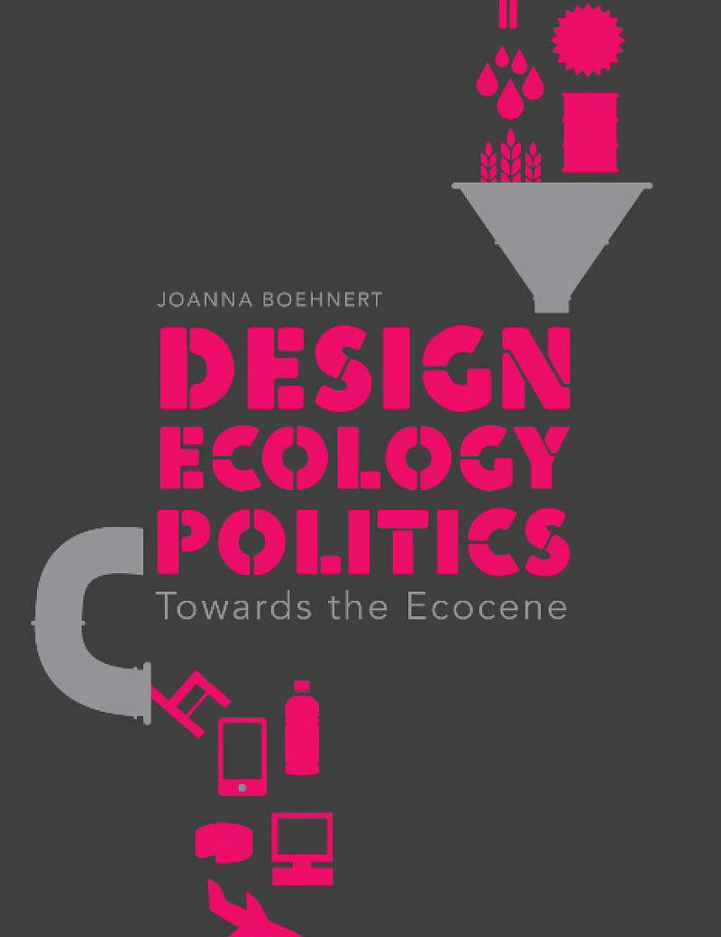 Design, Ecology, Politics - Towards the Ecocene