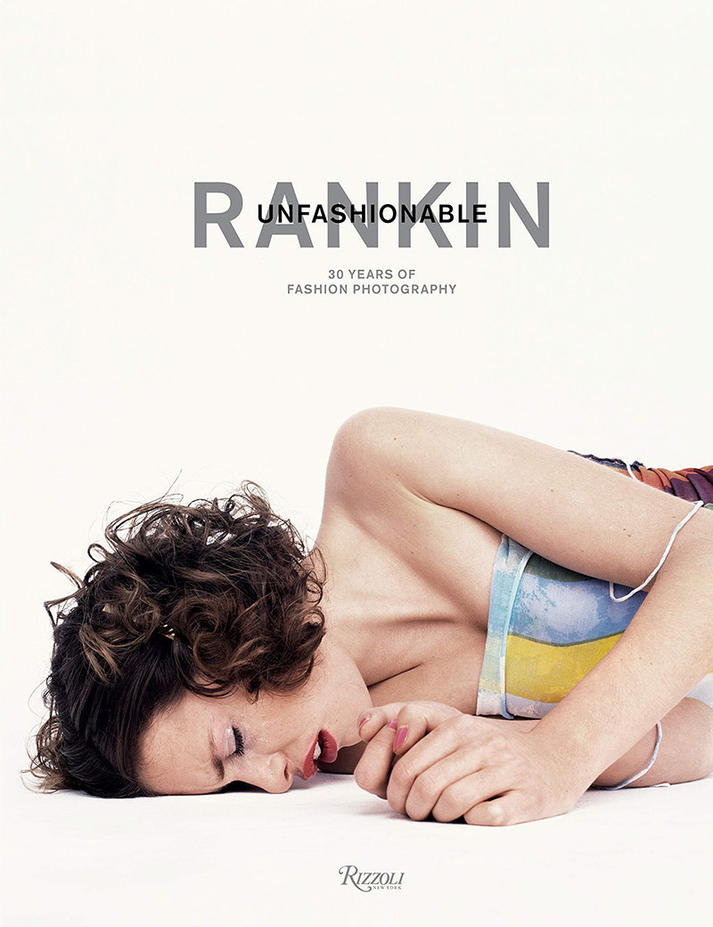 Rankin - Unfashionable - 30 Years of Fashion Photography