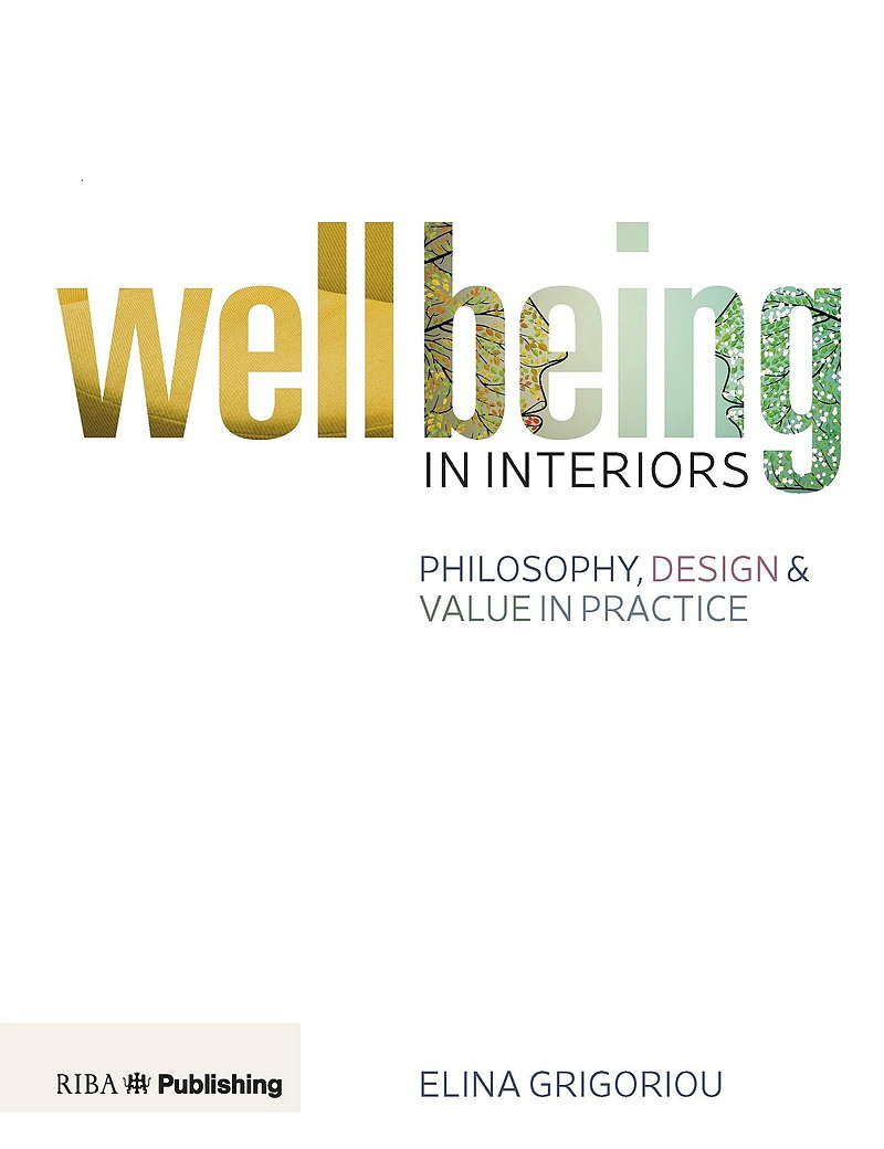 Wellbeing in Interiors - Philosophy, Design and Value in Practice