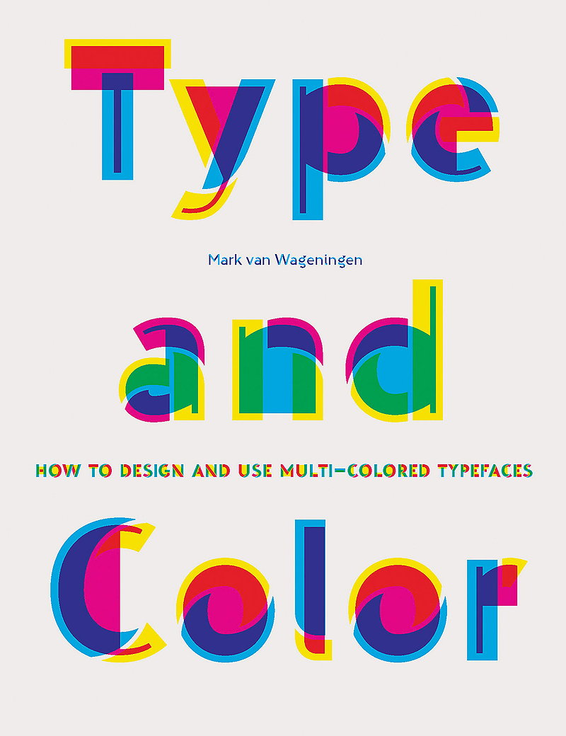 Type and Color - How to Design and Use Multicolored Typefaces