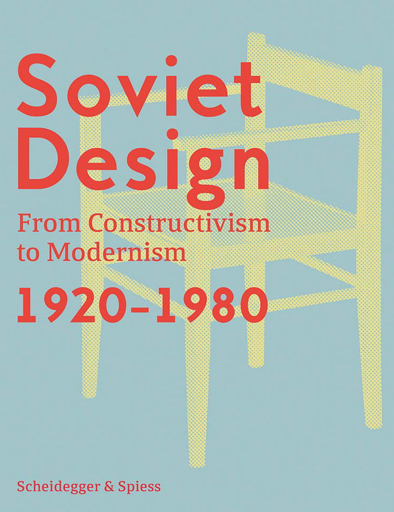 Soviet Design - From Constructivism To Modernism 1920-1980