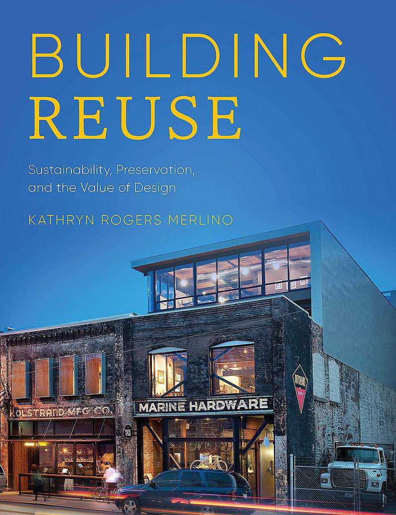 Building Reuse - Sustainability, Preservation, and the Value of Design
