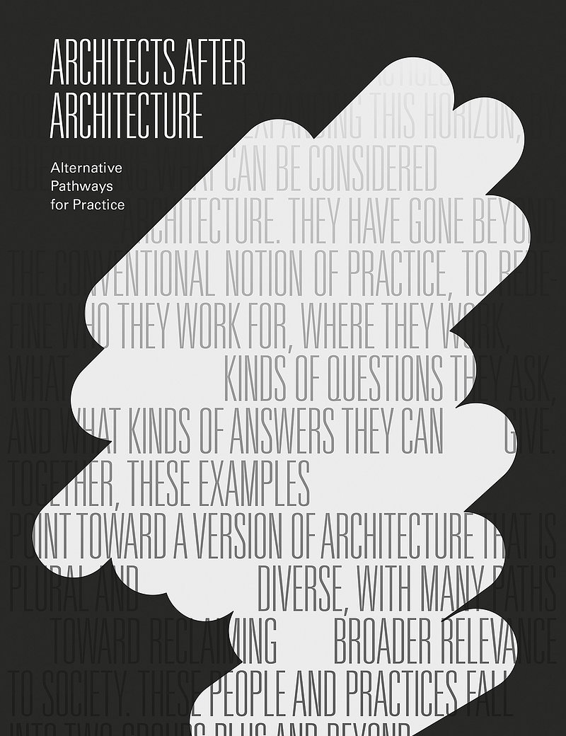 Architects After Architecture - Alternative Pathways for Practice