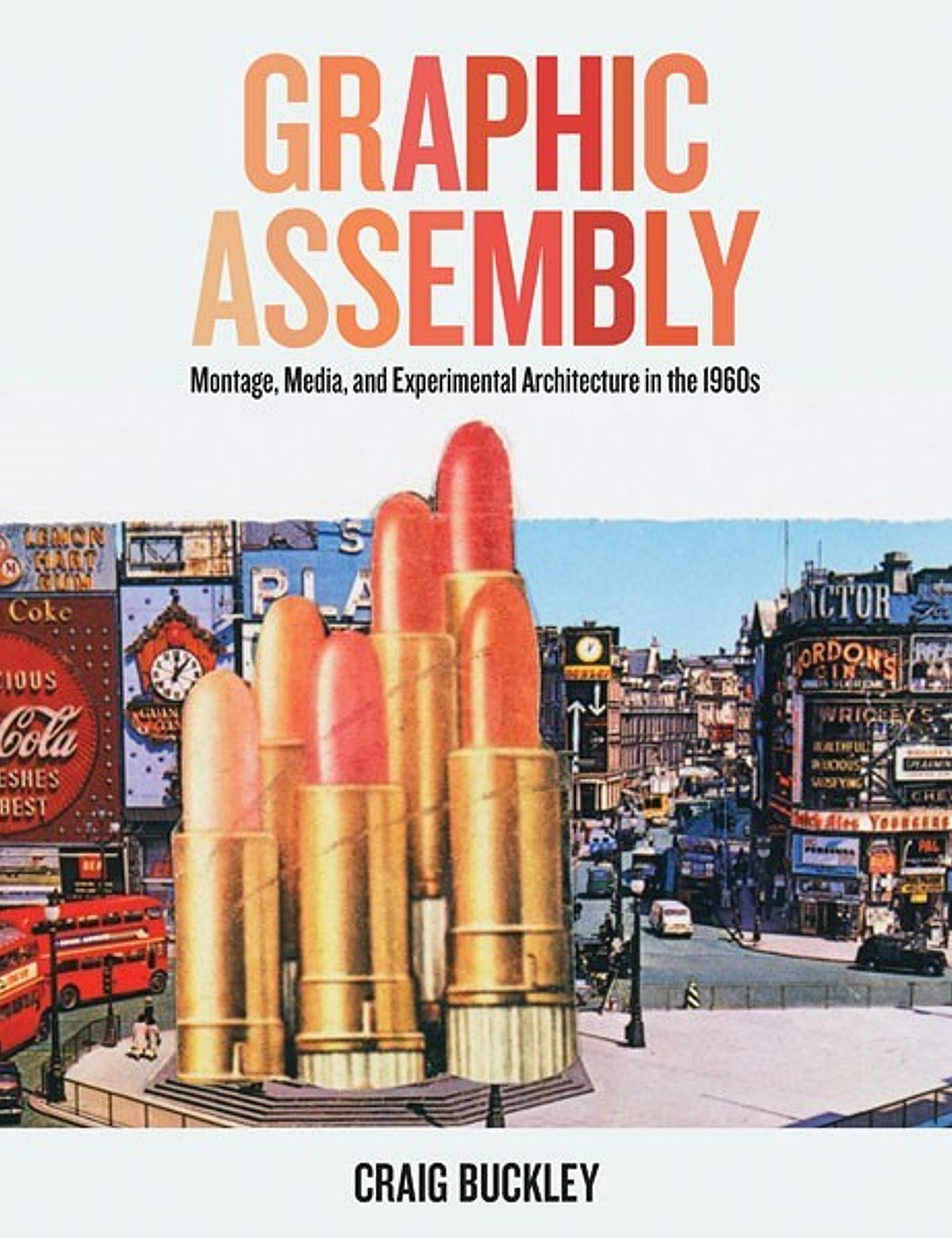 Graphic Assembly - Montage, Media, and Experimental Architecture in the 1960s