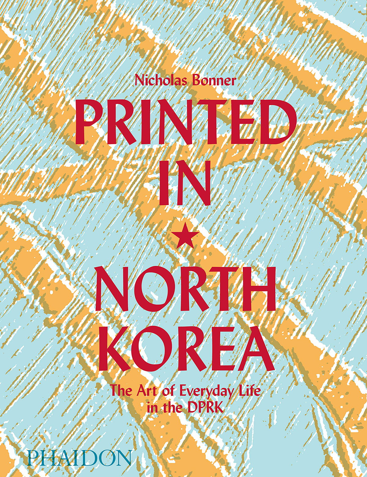 Printed in North Korea - The Art of Everyday Life in the DPRK