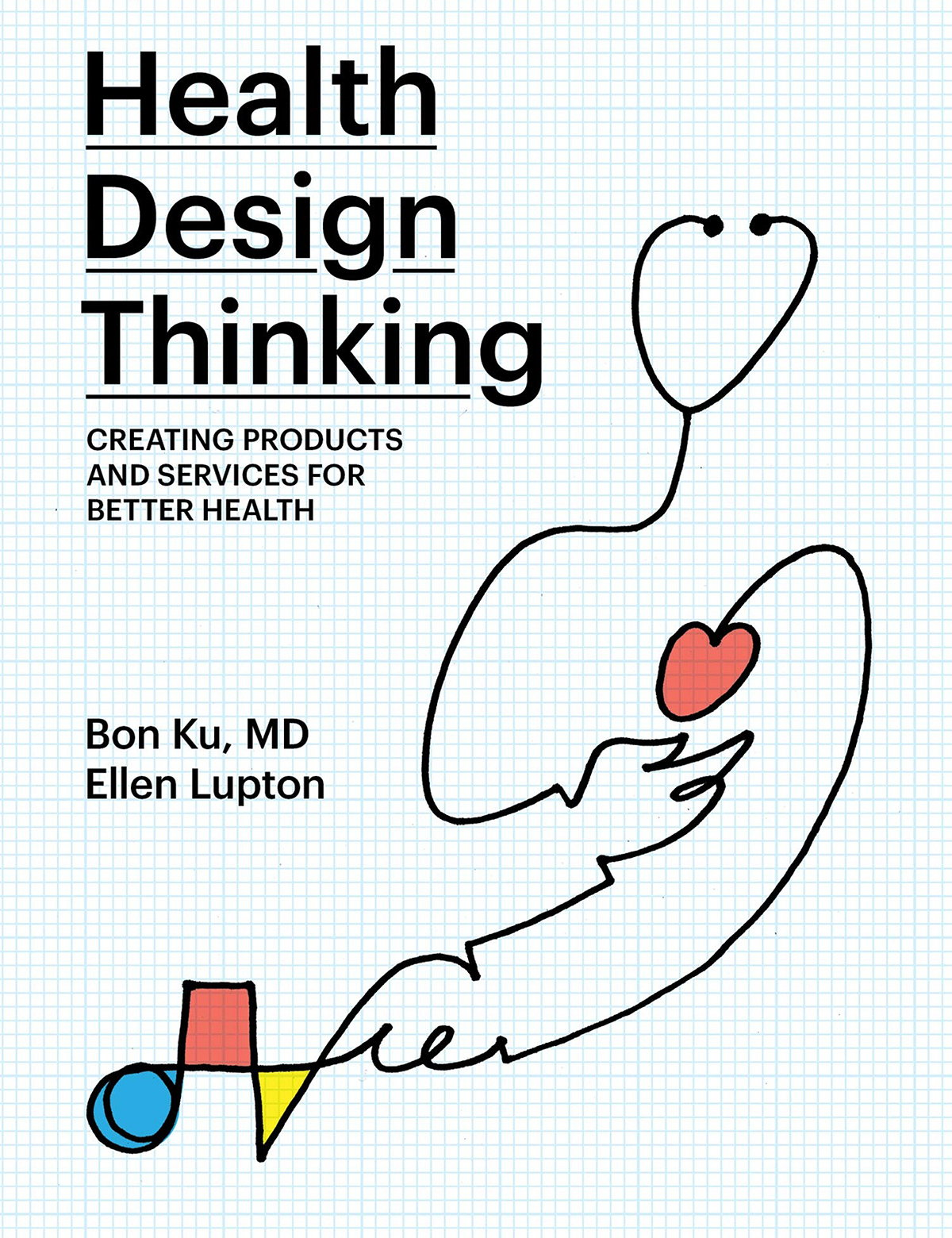 Health Design Thinking - Creating Products and Services for Better Health