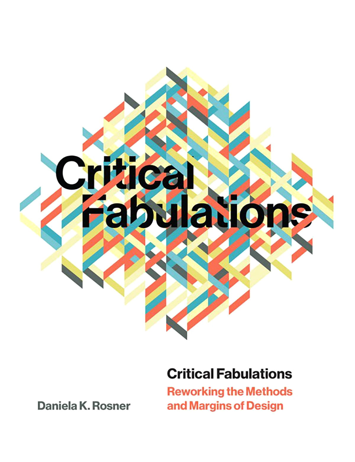 Critical Fabulations - Reworking the Methods and Margins of Design