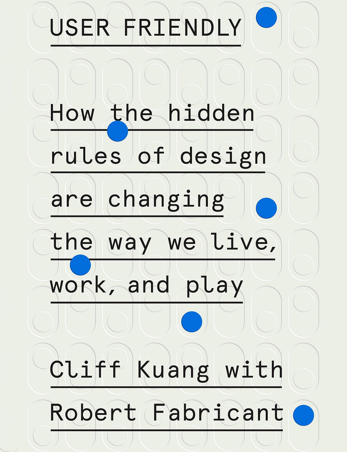 User Friendly - How the Hidden Rules of Design Are Changing the Way We Live, Work, and Play