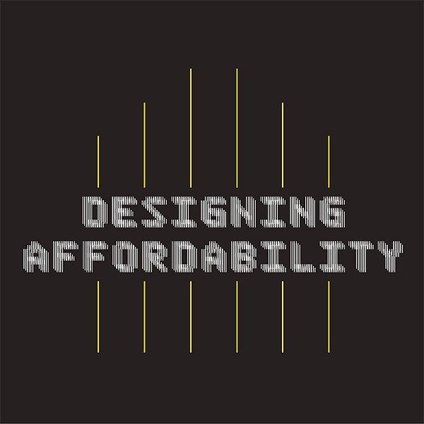 Designing Affordability - Quicker, Smarter, More Efficient Housing Now