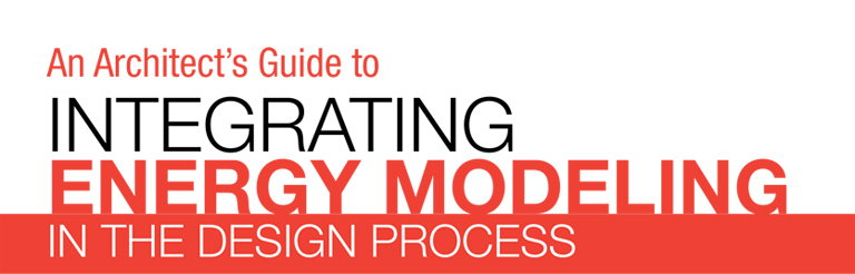 An Architect's Guide to Integrating Energy Modeling in the Design Process