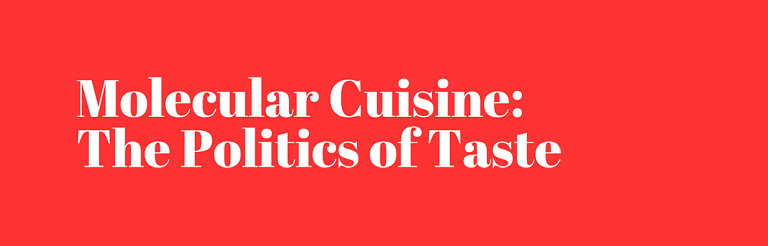 Molecular Cuisine - The Politics of Taste