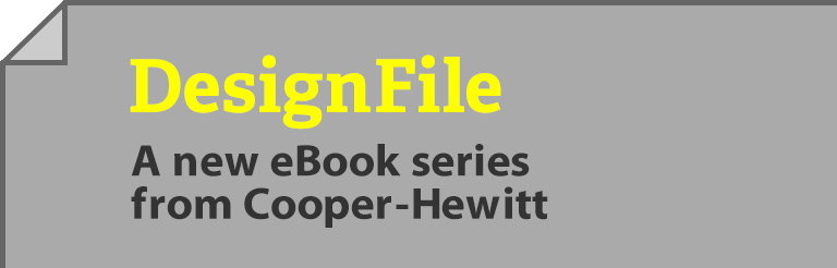 DesignFile - Cooper-Hewitt Launches New eBook Series
