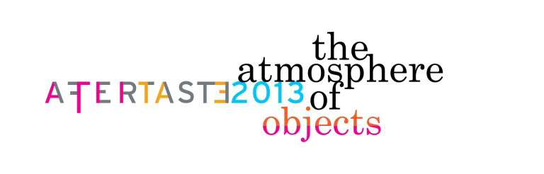 Aftertaste 2013 - The Atmosphere of Objects