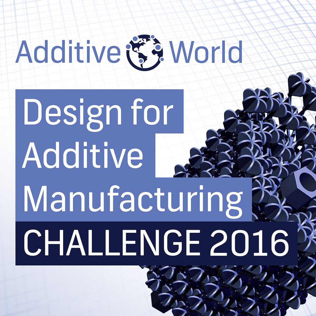 Additive World Design for Additive Manufacturing Challenge 2016