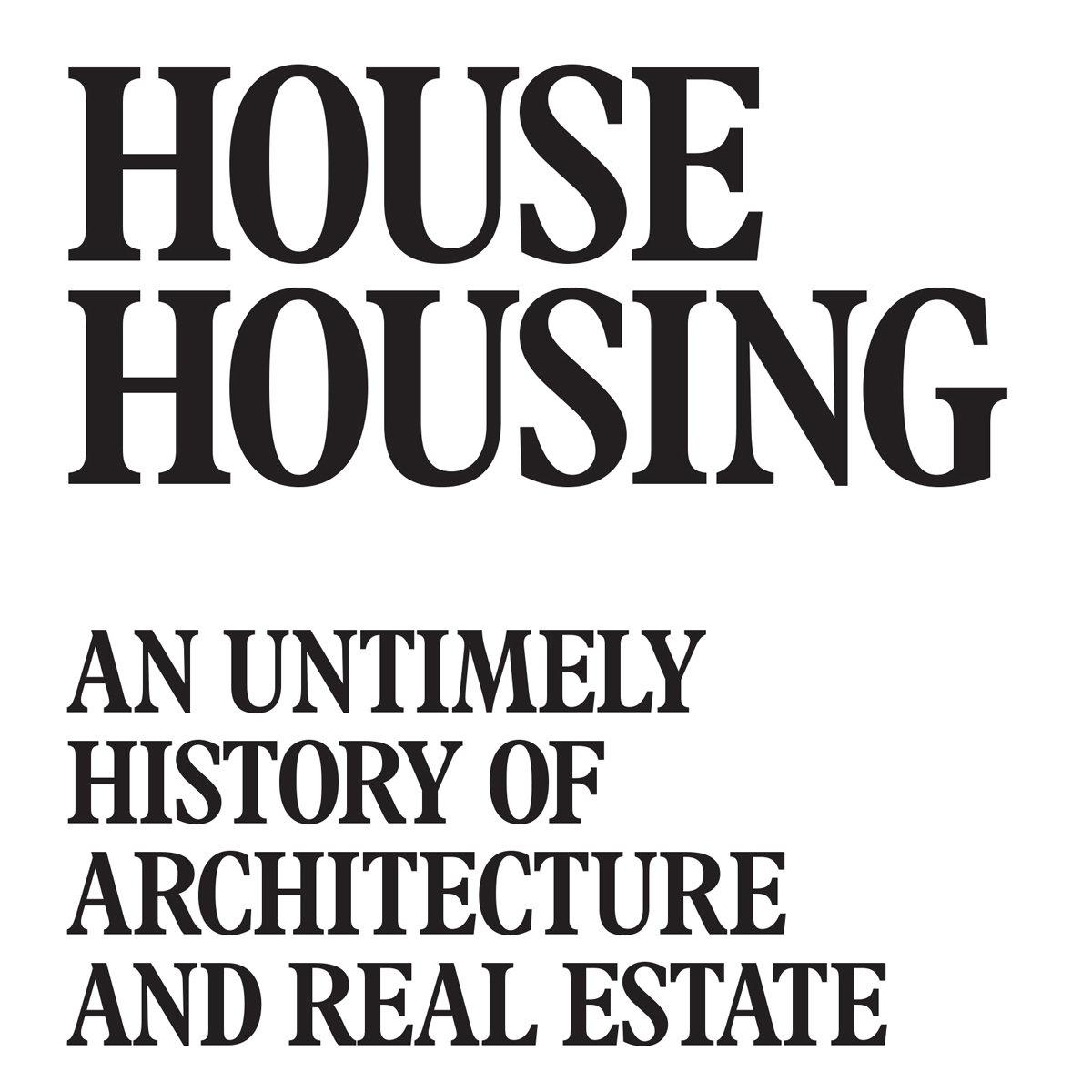 House Housing - An Untimely History of Architecture and Real Estate