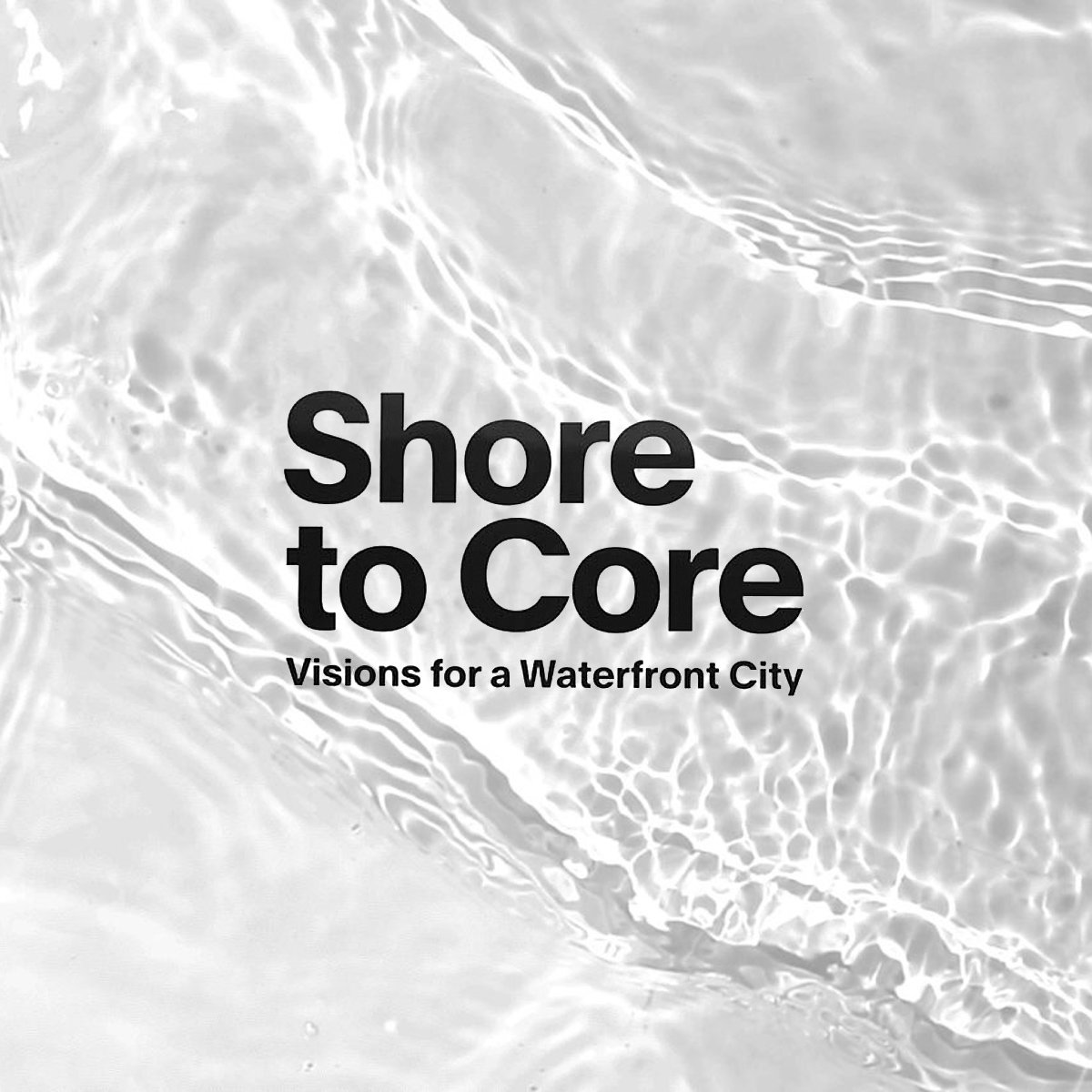 Shore to Core - Visions for a Waterfront City