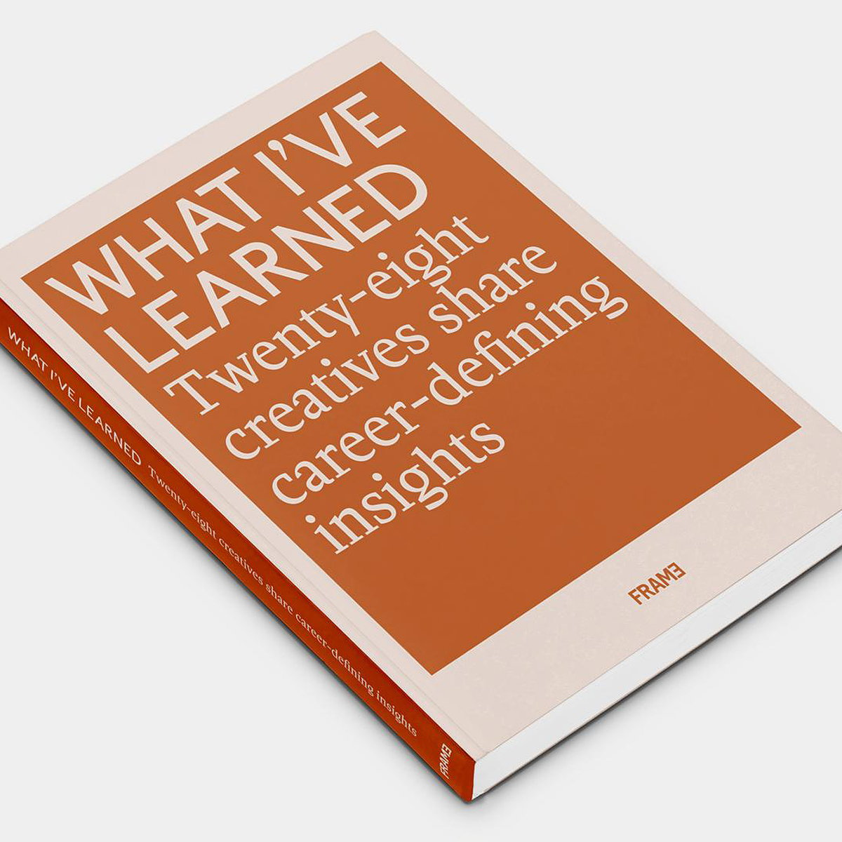 What I've Learned - 28 Creatives Share Career-defining Insights