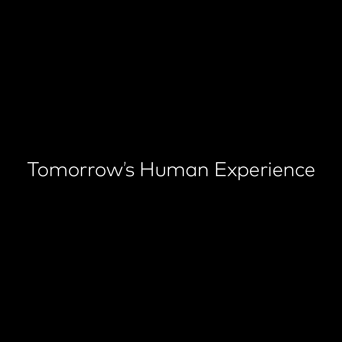 Tomorrow's Human Experience - Experiences That Matter