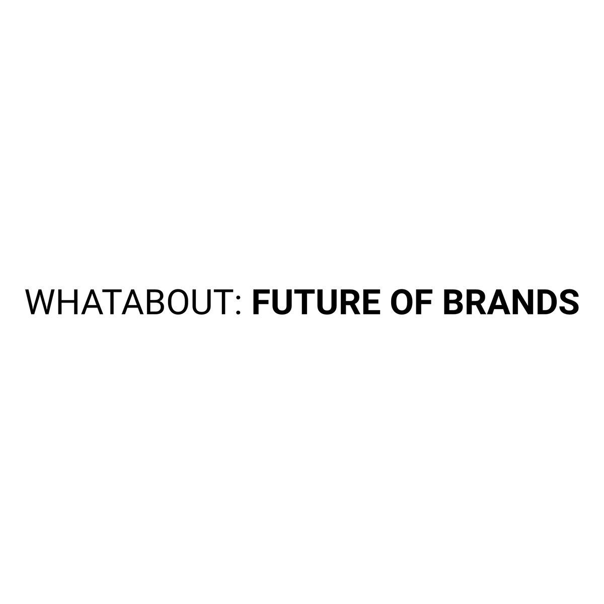 Whatabout - Future of Brands Online Conference