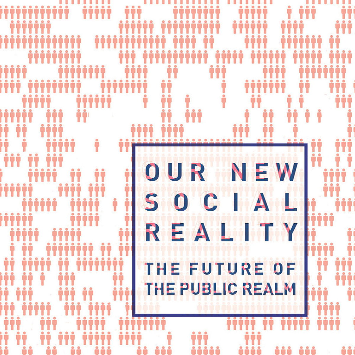 Our New Social Reality - The Future of the Public Realm